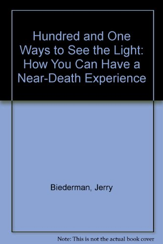 101 Ways to See the Light: Near-Death Experiences Made Simple: Biederman, Jerry; Michelle, Lorin