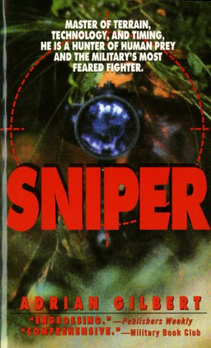 Sniper: Master of Terrain, Technology, And Timing, He Is A Hunter Of Human Prey And The Military's Most Feared Fighter.
