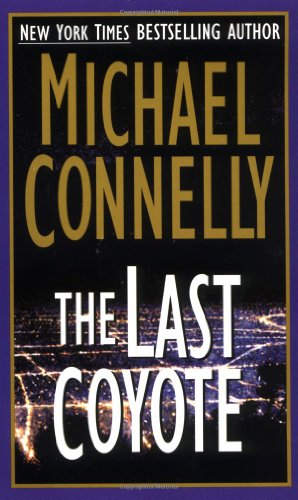 The Last Coyote (Harry Bosch #4): Connelly, Michael