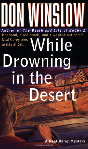 9780312961183: While Drowning in the Desert: Hot Sand, Hired Hands, and a Washed-Out Comic. Neal Carey Tries To Stay Afloat... (Neal Carey Mysteries)