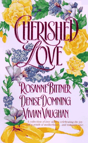 Cherished Love (0312961715) by Rosanne Bittner; Denise Domning; Vivian Vaughan