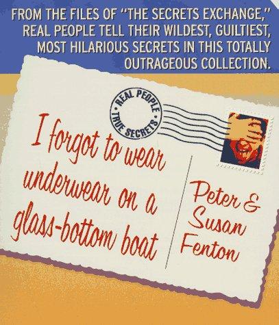 9780312962647: I Forgot to Wear Underwear on a Glass-Bottom Boat: Real People, True Secrets