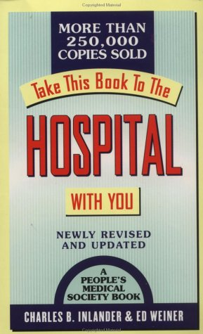 Take This Book To The Hospital With You: Newly Revised and Updated (9780312963262) by Charles B. Inlander; Ed Weiner