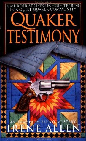 Quaker Testimony (Elizabeth Elliot Mysteries): Allen, Irene