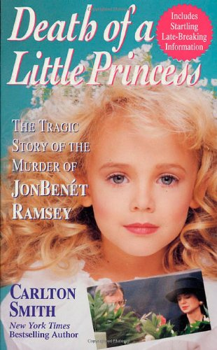 9780312964337: Death of a Little Princess : The Tragic Story of the Murder of JonBenet Ramsey