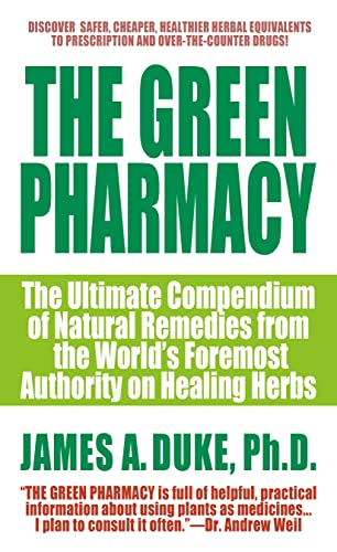 9780312966485: The Green Pharmacy: The Ultimate Compendium of Natural Remedies Form the World's Foremost Authority on Healing Herbs