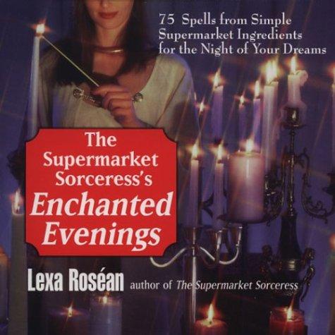 The Supermarket Sorceress's Enchanted Evenings: Roséan, Lexa