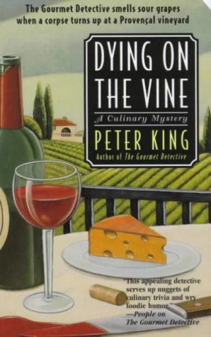 Dying On The Vine: A Culinary Mystery (Culinary Mysteries): Peter King