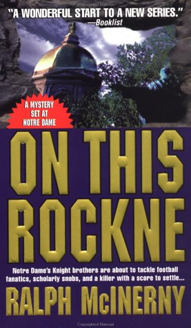 9780312967383: On This Rockne: Notre Dame's Knight Brothers Are About To Tackle Football Fanatics, Scholarly Snobs, And A Killer With A Score To Settle... (Notre Dame Mysteries)