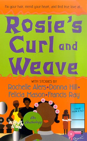 Rosie's Curl And Weave (9780312968281) by Rochelle Alers; Donna Hill; Felicia Mason; Francis Ray