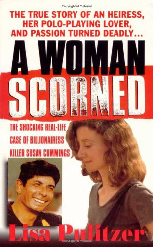 A Woman Scorned: The Shocking Real-Life Case of Billionairess Killer Susan Cummings (St. Martin&#...