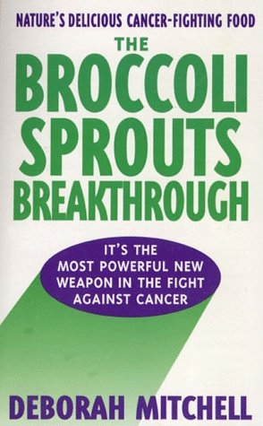 9780312968465: The Broccoli Sprouts Breakthrough: The New Miracle Food for Cancer Prevention