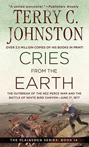 9780312969073: Cries from the Earth : The Outbreak of the Nez Perce War and the Battle of White Bird Canyon June 17, 1877 ( The Plainsmen Series )