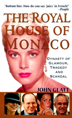 The Royal House of Monaco: Dynasty of Glamour, Tragedy and Scandal (9780312969110) by John Glatt