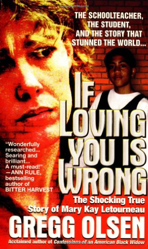 9780312970123: If Loving You Is Wrong: The Shocking True Story of Mary Kay Letourneau (True Crime)