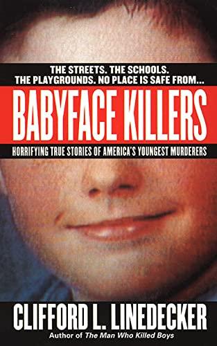 9780312970321: Babyface Killers: Horrifying True Stories of America's Youngest Murderers (St. Martin's True Crime Library)