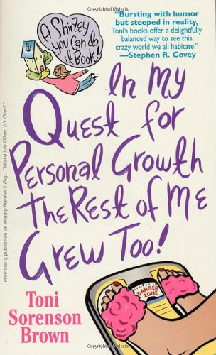 In My Quest For Personal Growth, The Rest Of Me Grew Too! (Shirley You Can Do It Books): Brown, ...