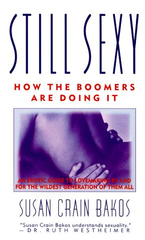 9780312971519: Still Sexy: How The Boomers Are Doing It