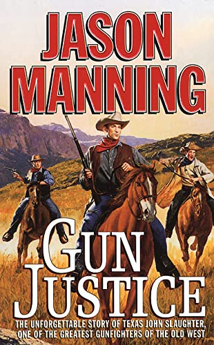 Gun Justice: The Unforgettable Story Of Texas John Slaughter, One Of The Greatest Gunfighters Of The Old West (Westerners) (0312971915) by Jason Manning