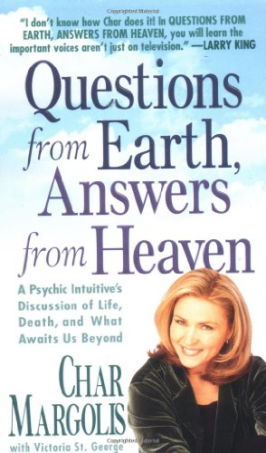 Questions From Earth, Answers From Heaven: A Psychic Intuitive's Discussion of Life, Death, and What Awaits Us Beyond (9780312975142) by Char Margolis; Victoria St. George