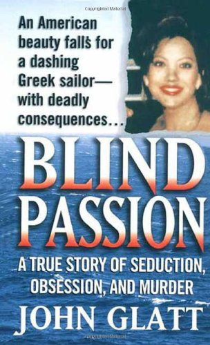 9780312975593: Blind Passion: A True Story of Seduction, Obsession and Murder (St. Martin's True Crime Library)