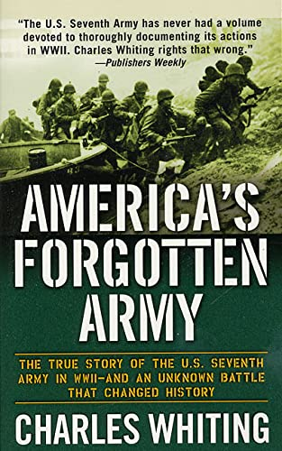 America's Forgotten Army: The True Story of the U.S. Seventh Army in WWII - And An Unknown ...