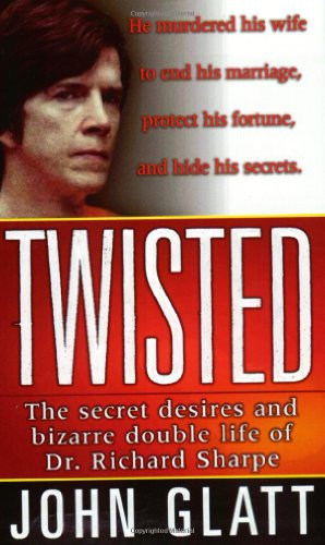 9780312979287: Twisted: The Secret Desires and Bizarre Double Life of Dr. Richard Sharpe (St. Martin's True Crime Library)