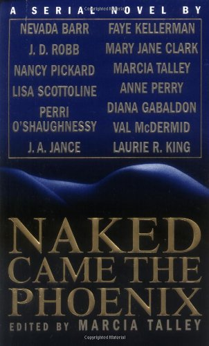 Naked Came the Phoenix: Barr, Nevada, Robb, J. D., Pickard, Nancy, Scottoline, Lisa, O'Shaughnessy,...