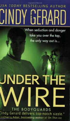 Under the Wire (The Bodyguards, Book 5) (031298104X) by Gerard, Cindy