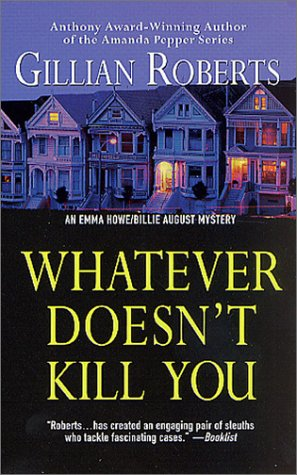 9780312983598: Whatever Doesn't Kill You: An Emma Howe and Billie August Mystery