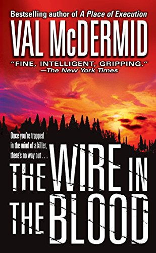 The Wire in the Blood (Dr. Tony Hill & Carol Jordan Mysteries): Val McDermid
