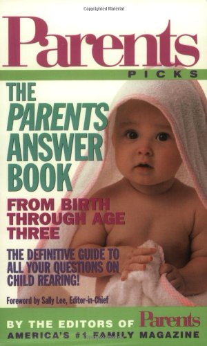 The Parents Answer Book: From Birth Through Age Three (Parent's Picks): Editors of Parents ...