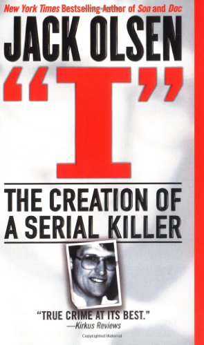 9780312983840: I: The Creation of a Serial Killer