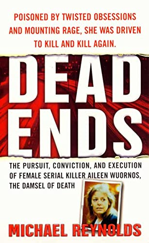 9780312984182: Dead Ends: The Pursuit, Conviction and Execution of Female Serial Killer Aileen Wuornos, the Damsel of Death (St. Martin's True Crime Library)