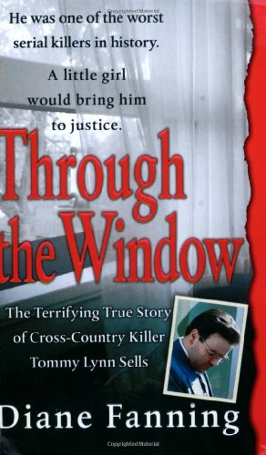 Through the Window: The Terrifying True Story of Cross-Country Killer Tommy Lynn Sells (0312985258) by Diane Fanning