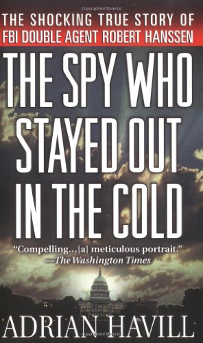 9780312986292: The Spy Who Stayed Out in the Cold: The Secret Life of FBI Double Agent Robert Hanssen