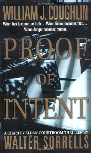 Proof of Intent: A Charley Sloan Courtroom Thriller (Charley Sloan Courtroom Thrillers): Coughlin, ...