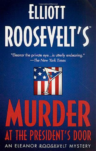 Murder at the President's Door: An Eleanor Roosevelt Mystery (Eleanor Roosevelt Mysteries) (031298670X) by Roosevelt, Elliott