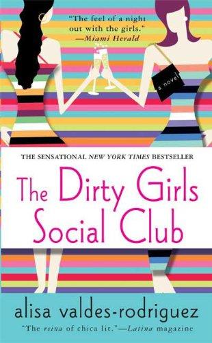 The Dirty Girls Social Club: A Novel: Valdes-Rodriguez, Alisa