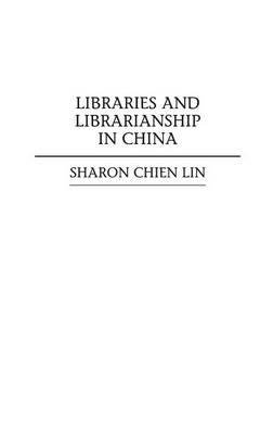 9780313007842: Libraries and Librarianship in China (Guides to Asian Librarianship)