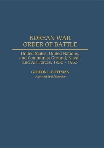 9780313013324: Korean War Order of Battle: United States, United Nations, and Communist Ground, Naval, and Air Forces, 1950-1953