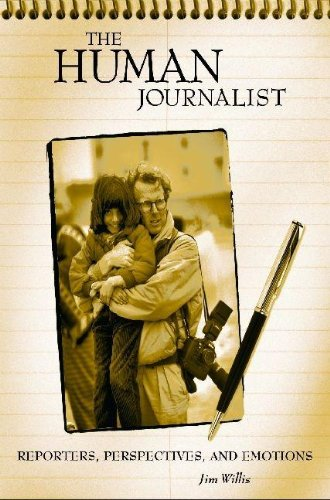 9780313039119: The Human Journalist: Reporters, Perspectives, And Emotions (Non-Series)