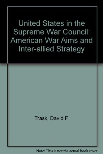 9780313200069: The United States in the Supreme War Council: American War Aims and Inter-Allied Strategy, 1917-1918