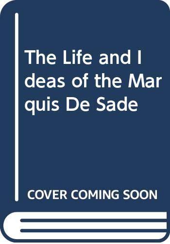 9780313200236: The Life and Ideas of the Marquis de Sade.