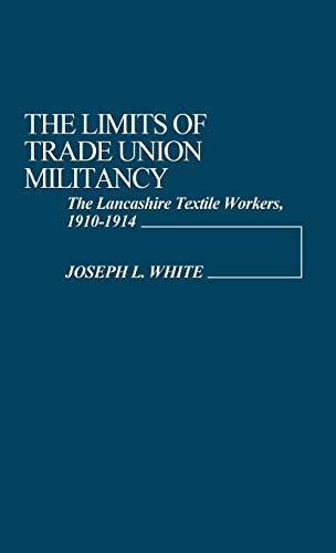 The Limits of Trade Union Militancy : Joseph L. White