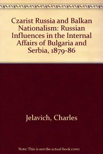 9780313200854: Tsarist Russia and Balkan Nationalism: Russian Influence in International Affairs of Bulgaria and Serbia