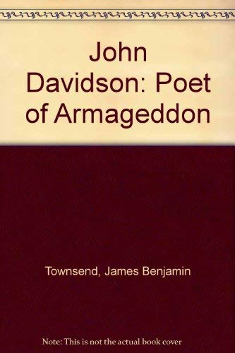 John Davidson Poet of Armageddon: Townsend J Benjamin