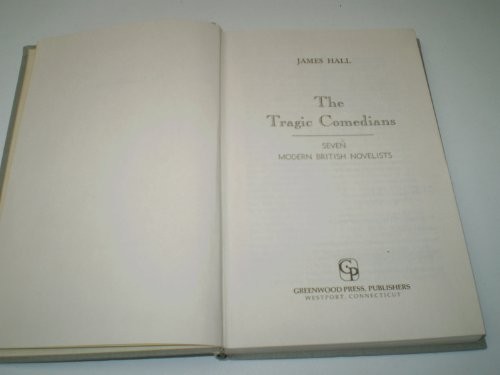 The Tragic Comedians: Seven Modern British Novelists: James A. Hall