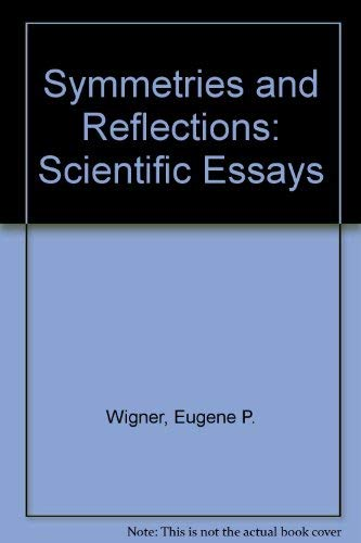 9780313201073: Symmetries and Reflections: Scientific Essays of Eugene P. Wigner.