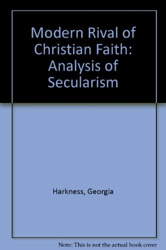 The Modern Rival of Christian Faith. An Analysis of Secularism.: Harkness, Georgia
